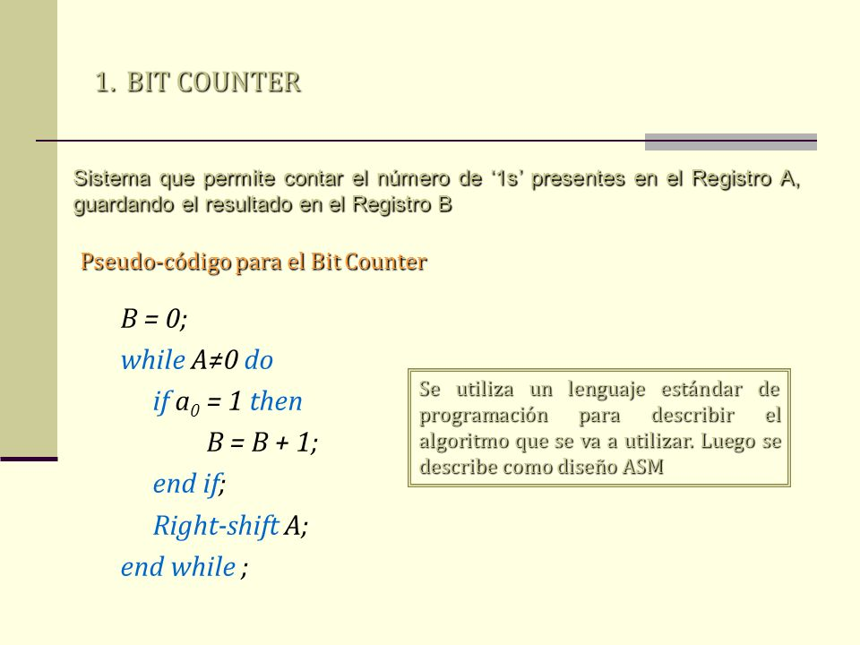 BIT COUNTER B = 0; while A≠0 do if a0 = 1 then B = B + 1; end if;