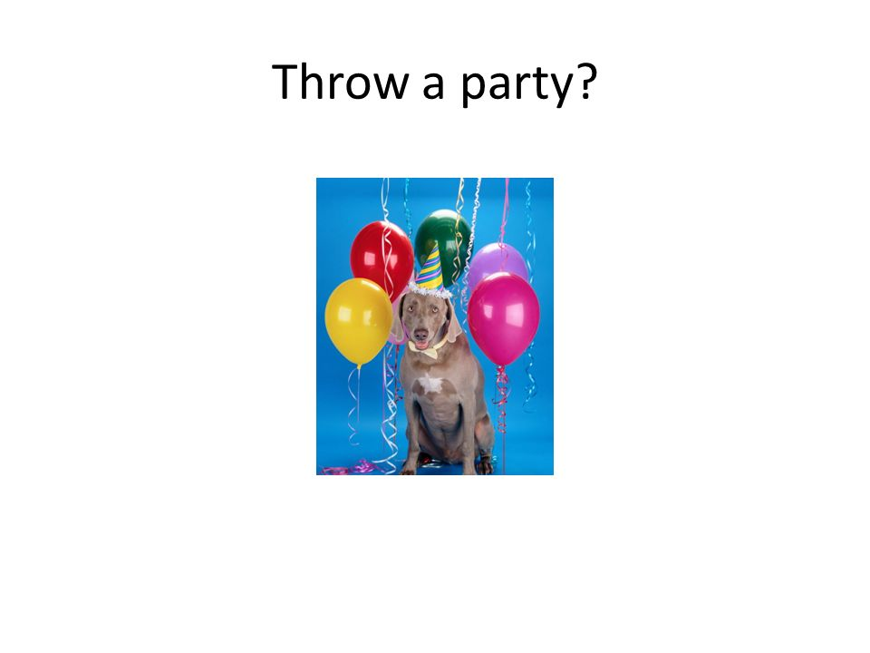 Throw a party