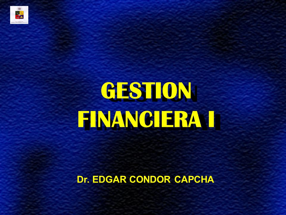 GESTION FINANCIERA I Dr. EDGAR CONDOR CAPCHA