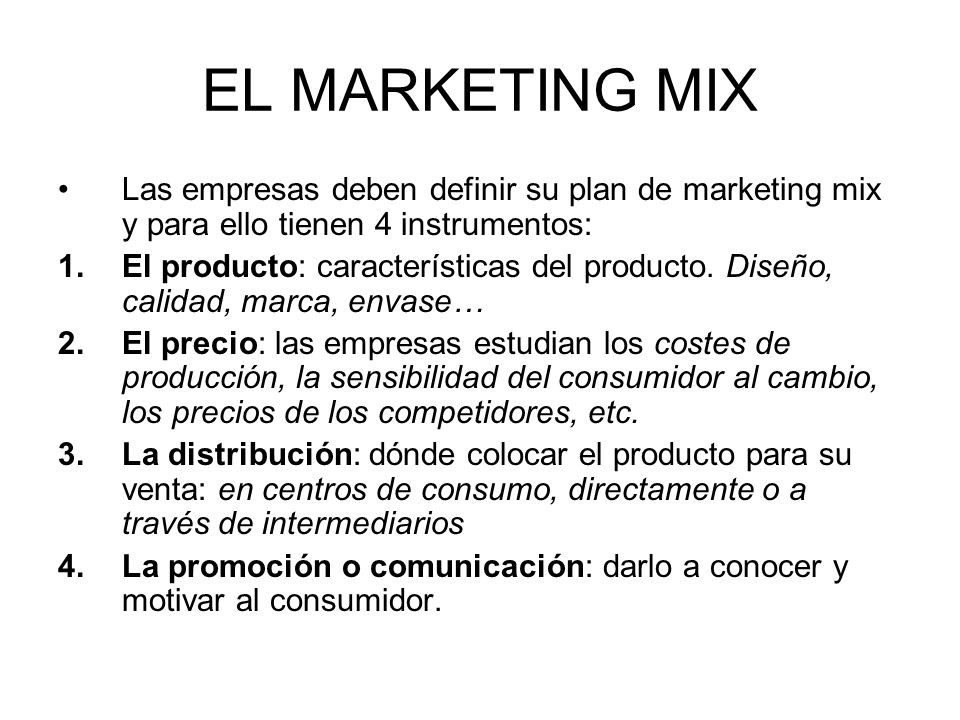 EL MARKETING MIX Las empresas deben definir su plan de marketing mix y para ello tienen 4 instrumentos: