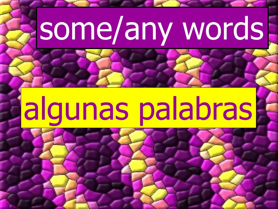 some/any words algunas palabras