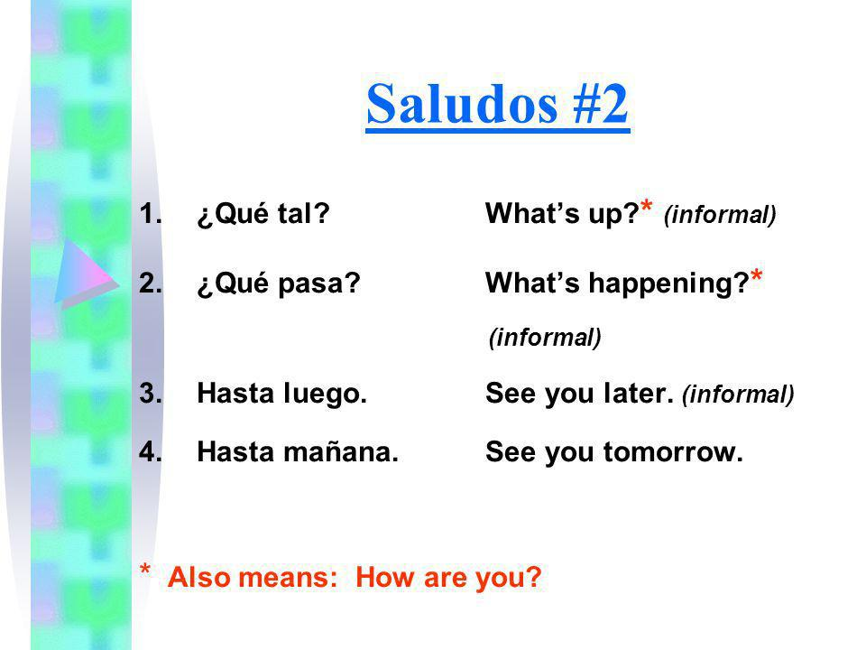 Saludos #2 * Also means: How are you ¿Qué tal What's up * (informal)