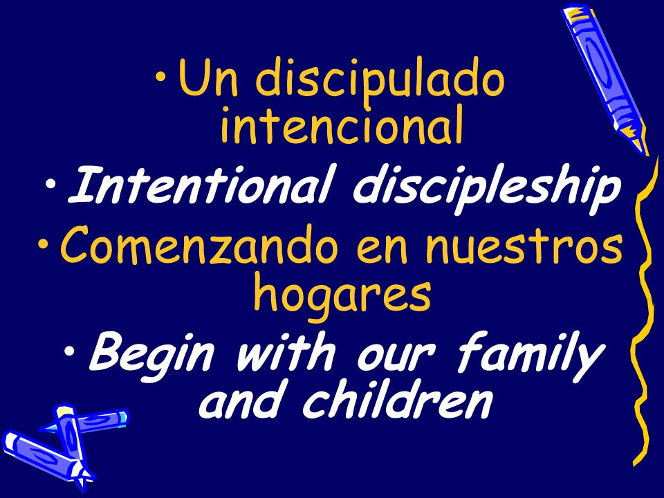 Intentional discipleship Begin with our family and children