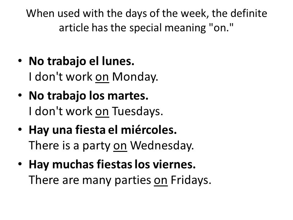 No trabajo el lunes. I don t work on Monday.