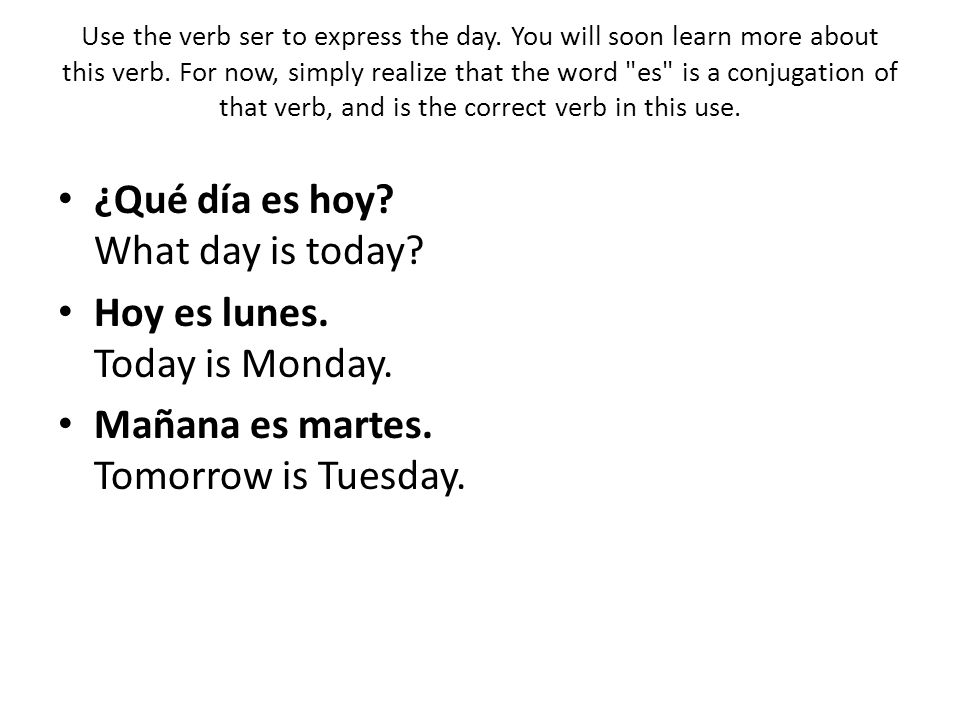 ¿Qué día es hoy What day is today Hoy es lunes. Today is Monday.