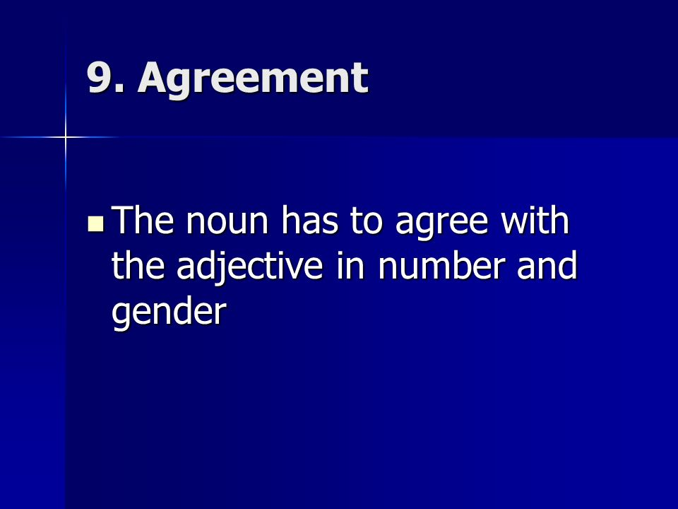 9. Agreement The noun has to agree with the adjective in number and gender