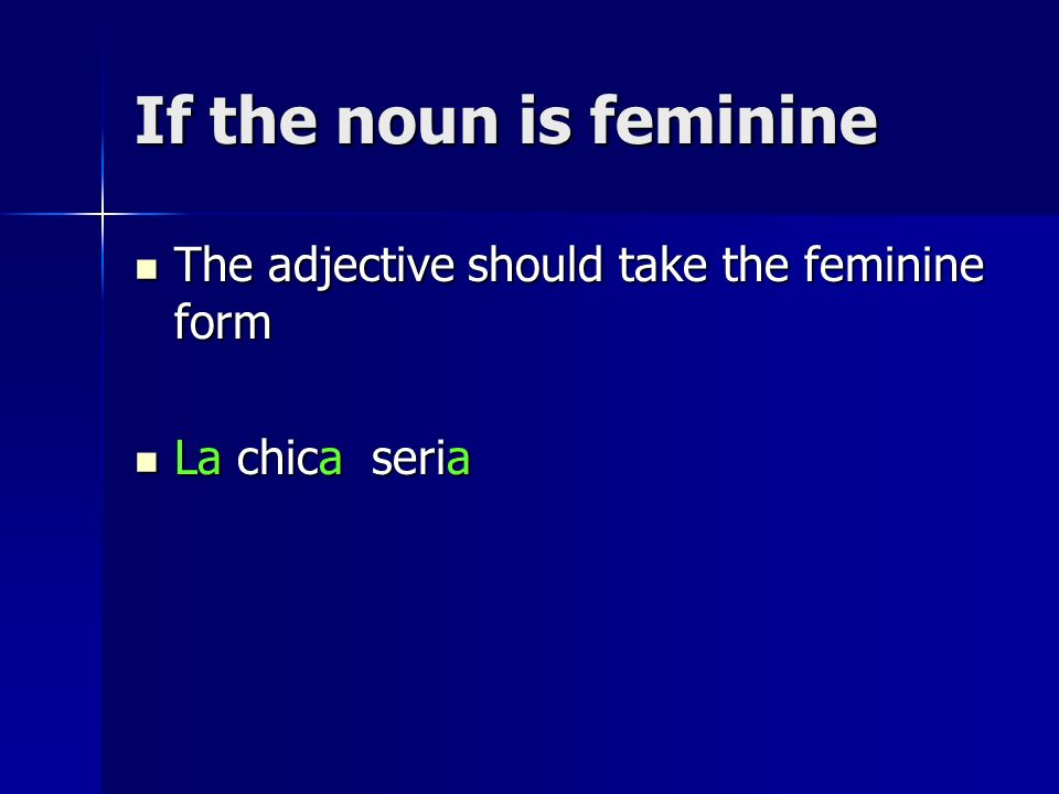 If the noun is feminine The adjective should take the feminine form