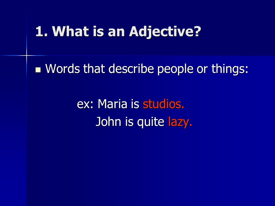 1. What is an Adjective Words that describe people or things: