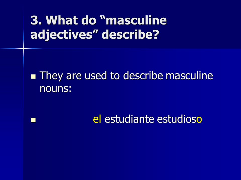 3. What do masculine adjectives describe