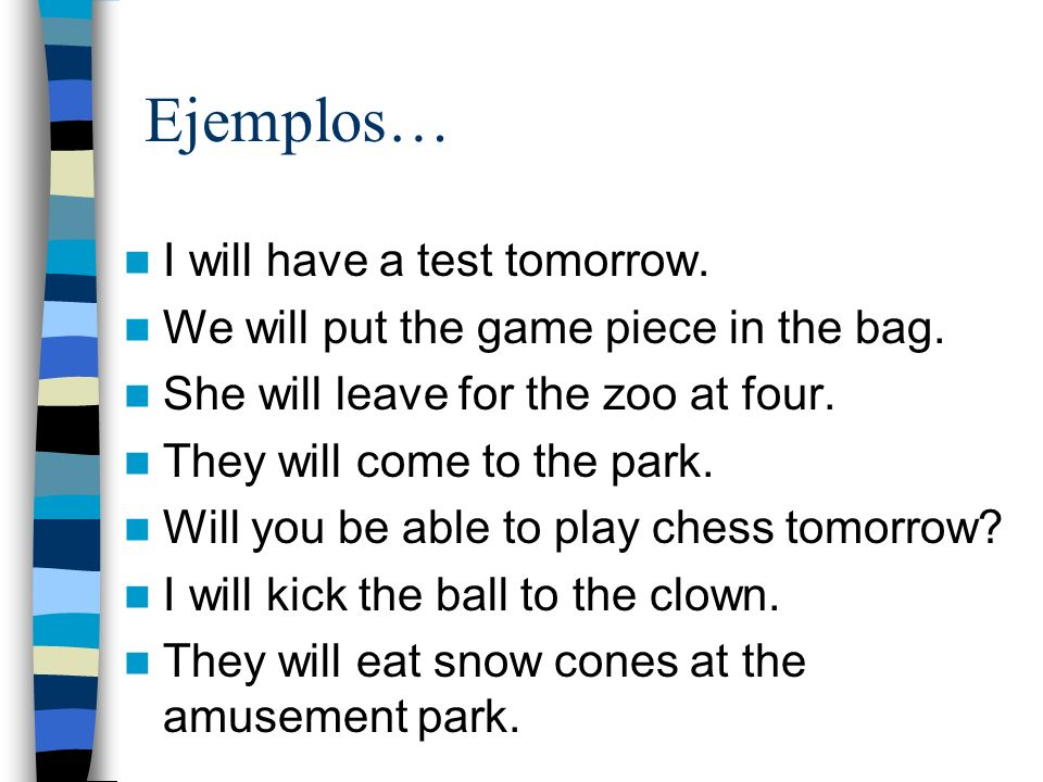 Ejemplos… I will have a test tomorrow.