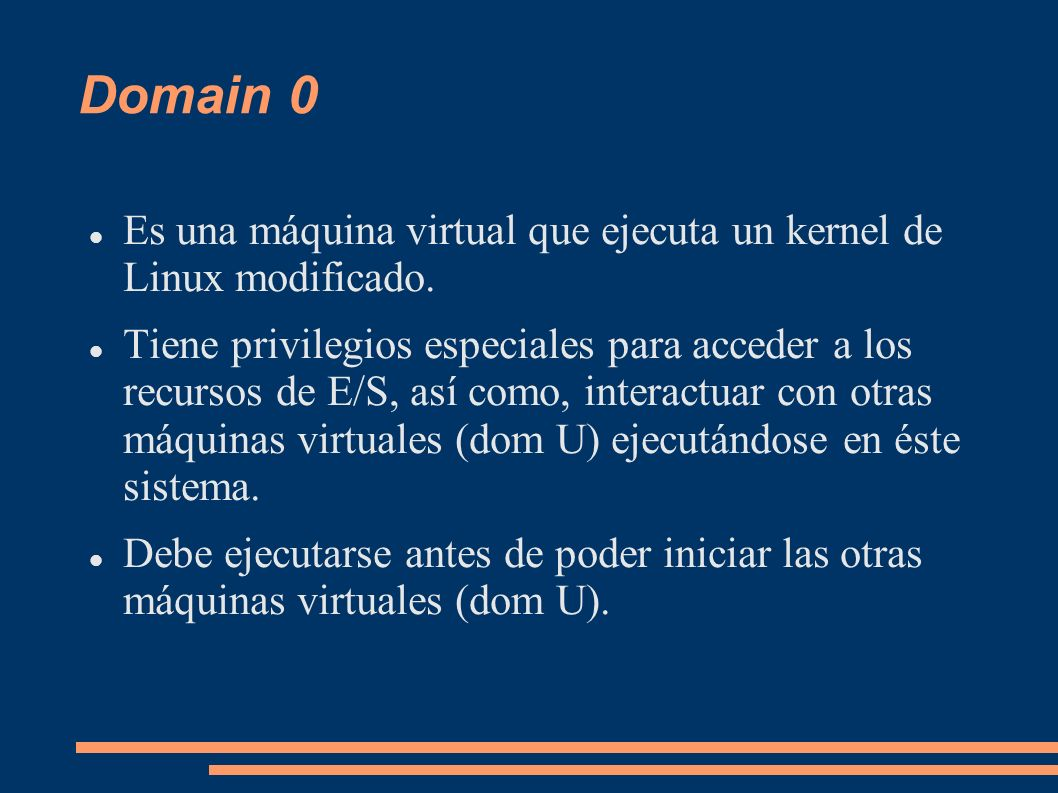 Domain 0 Es una máquina virtual que ejecuta un kernel de Linux modificado.