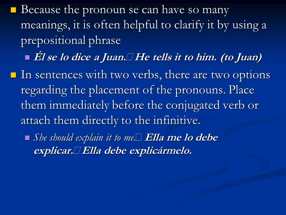 Because the pronoun se can have so many meanings, it is often helpful to clarify it by using a prepositional phrase