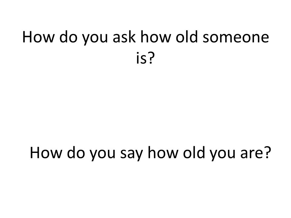 How do you ask how old someone is