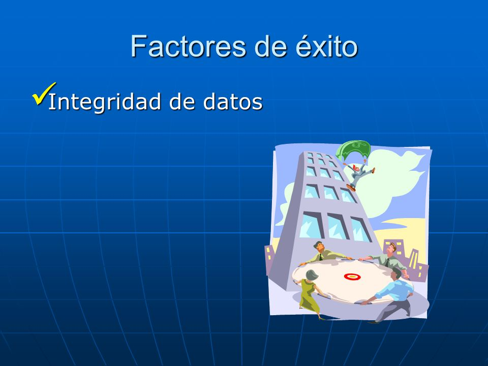 Factores de éxito Integridad de datos