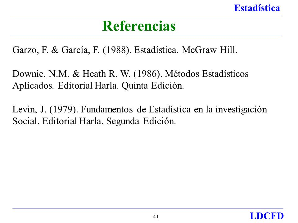 Referencias Garzo, F. & García, F. (1988). Estadística. McGraw Hill.