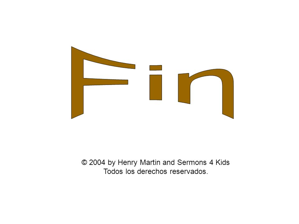 Fin © 2004 by Henry Martin and Sermons 4 Kids Todos los derechos reservados.