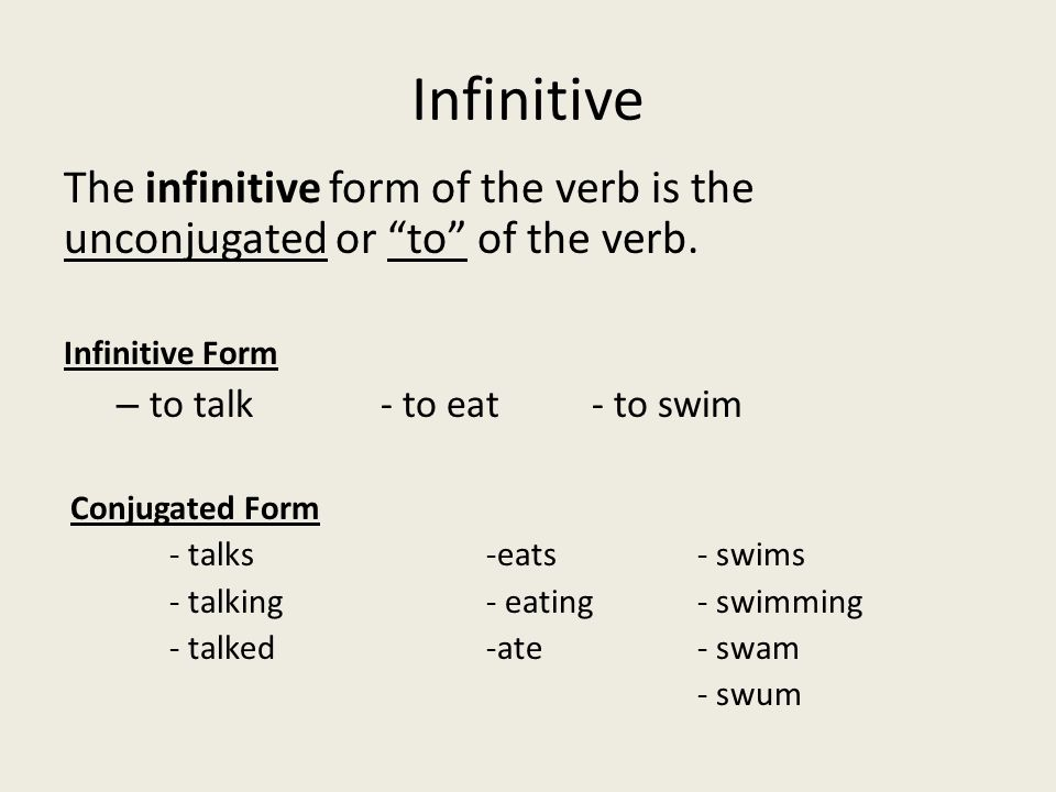 Infinitive The infinitive form of the verb is the unconjugated or to of the verb. Infinitive Form.