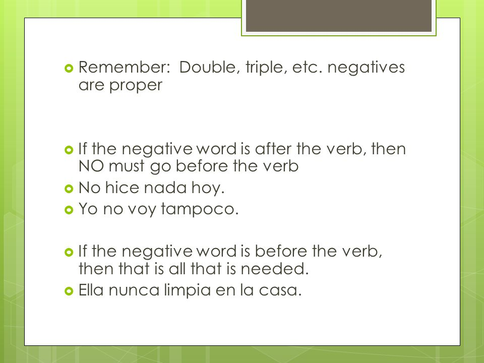 Remember: Double, triple, etc. negatives are proper
