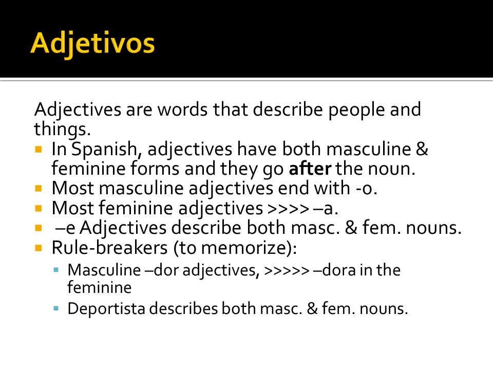 Adjetivos Adjectives are words that describe people and things.
