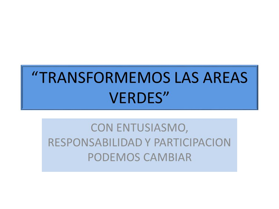 TRANSFORMEMOS LAS AREAS VERDES