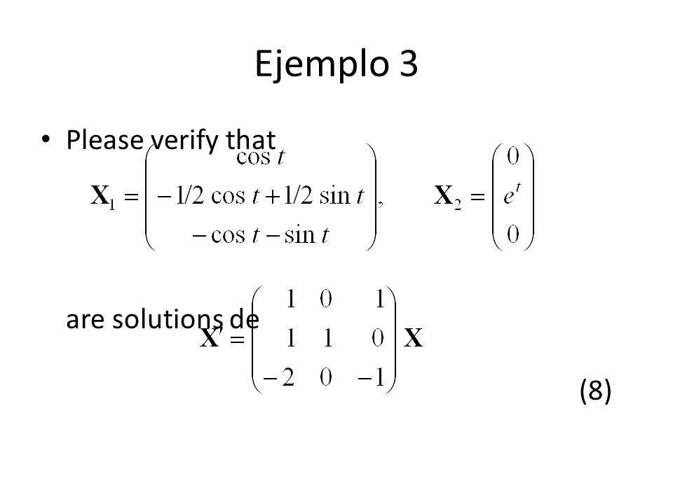 Ejemplo 3 Please verify that are solutions de (8)