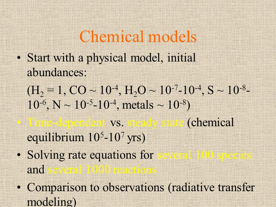 Chemical models Start with a physical model, initial abundances: