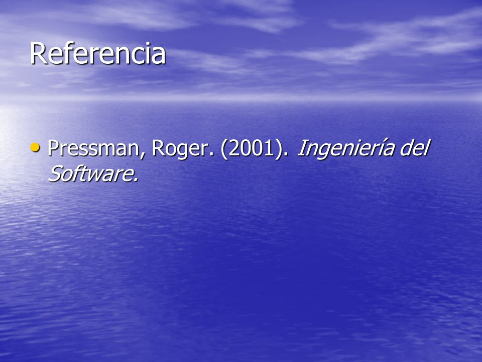 Referencia Pressman, Roger. (2001). Ingeniería del Software.
