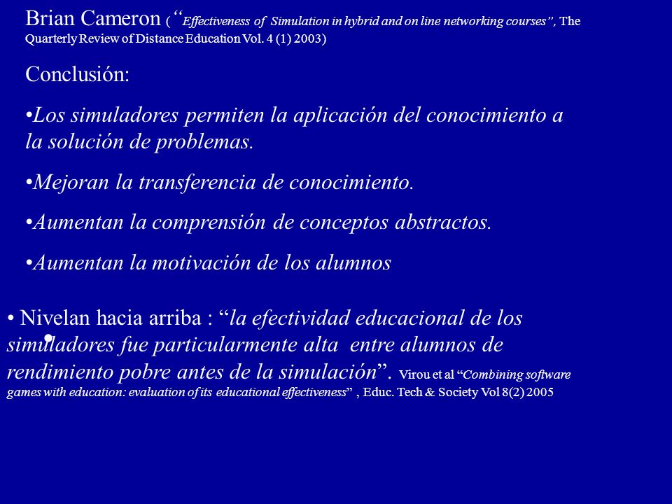 Brian Cameron ( Effectiveness of Simulation in hybrid and on line networking courses , The Quarterly Review of Distance Education Vol. 4 (1) 2003)