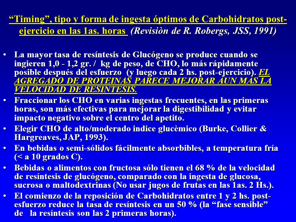 Timing , tipo y forma de ingesta óptimos de Carbohidratos post-ejercicio en las 1as. horas (Revisiòn de R. Robergs, JSS, 1991)