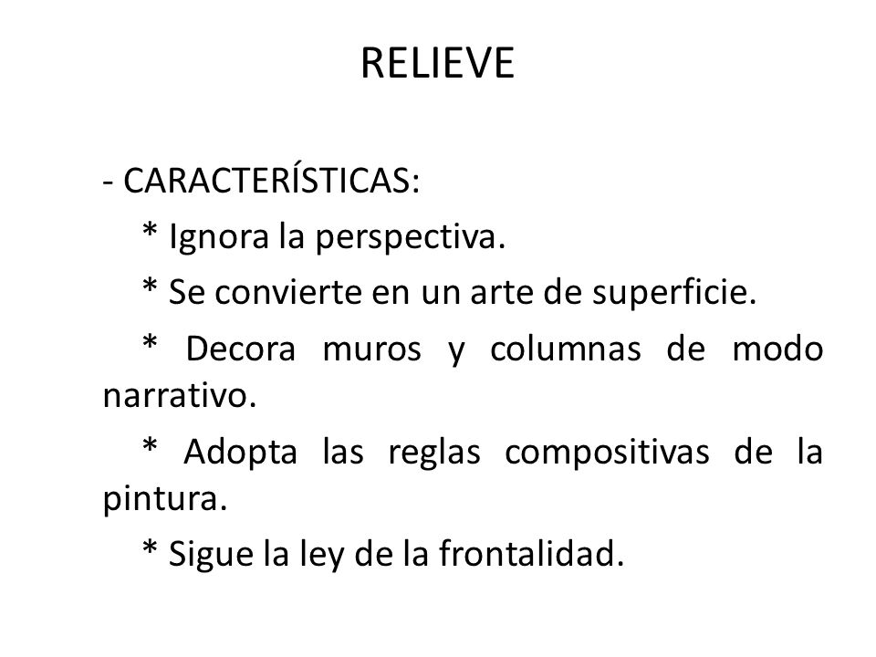 RELIEVE - CARACTERÍSTICAS: * Ignora la perspectiva.