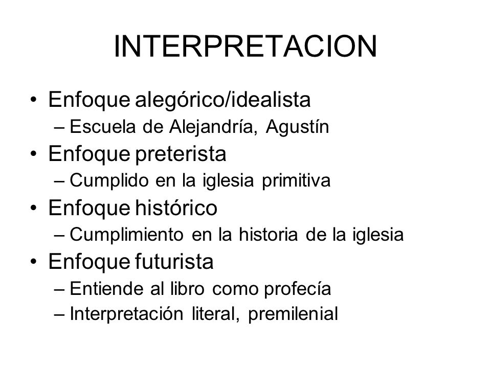 INTERPRETACION Enfoque alegórico/idealista Enfoque preterista