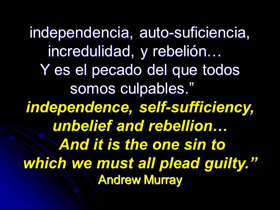 independencia, auto-suficiencia, incredulidad, y rebelión…