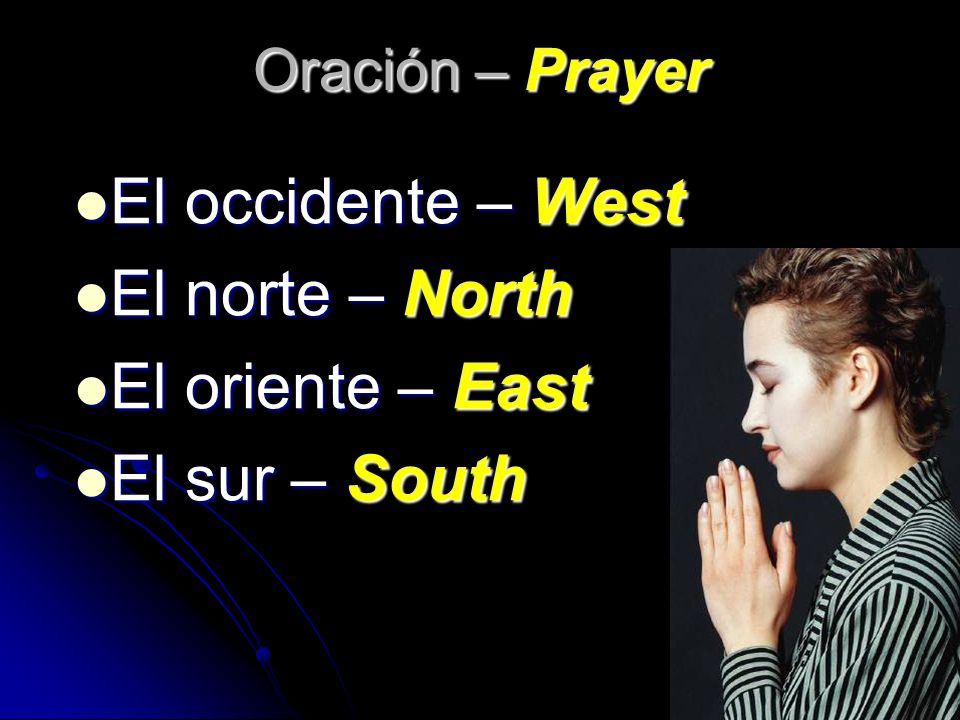 El occidente – West El norte – North El oriente – East El sur – South
