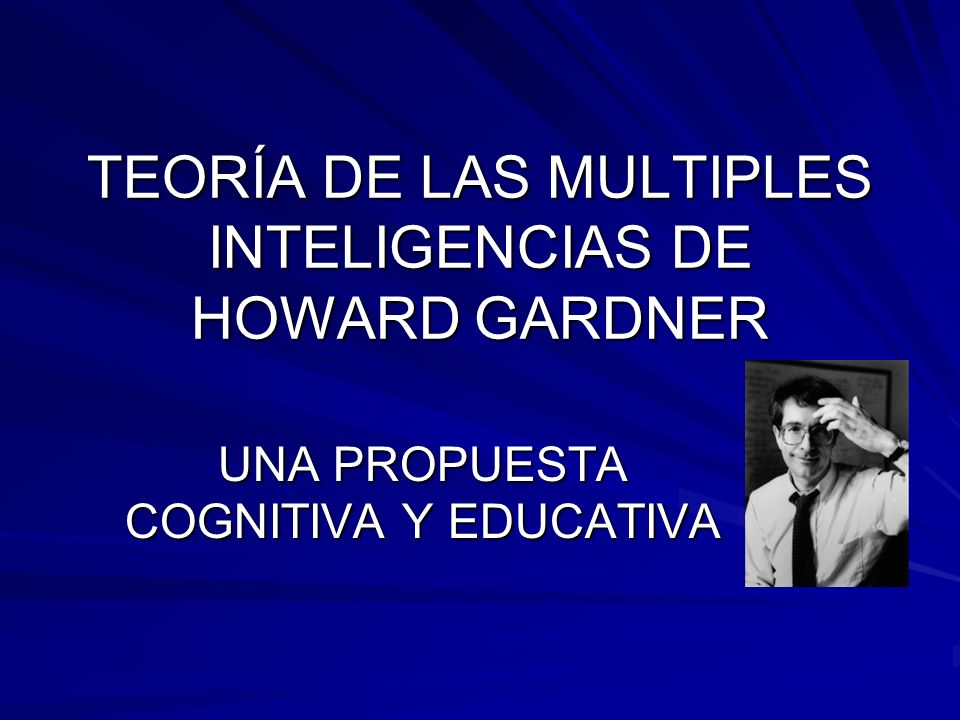 TEORÍA DE LAS MULTIPLES INTELIGENCIAS DE HOWARD GARDNER