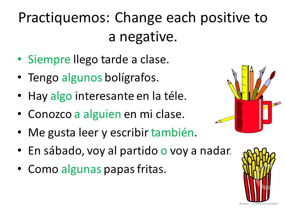 Practiquemos: Change each positive to a negative.