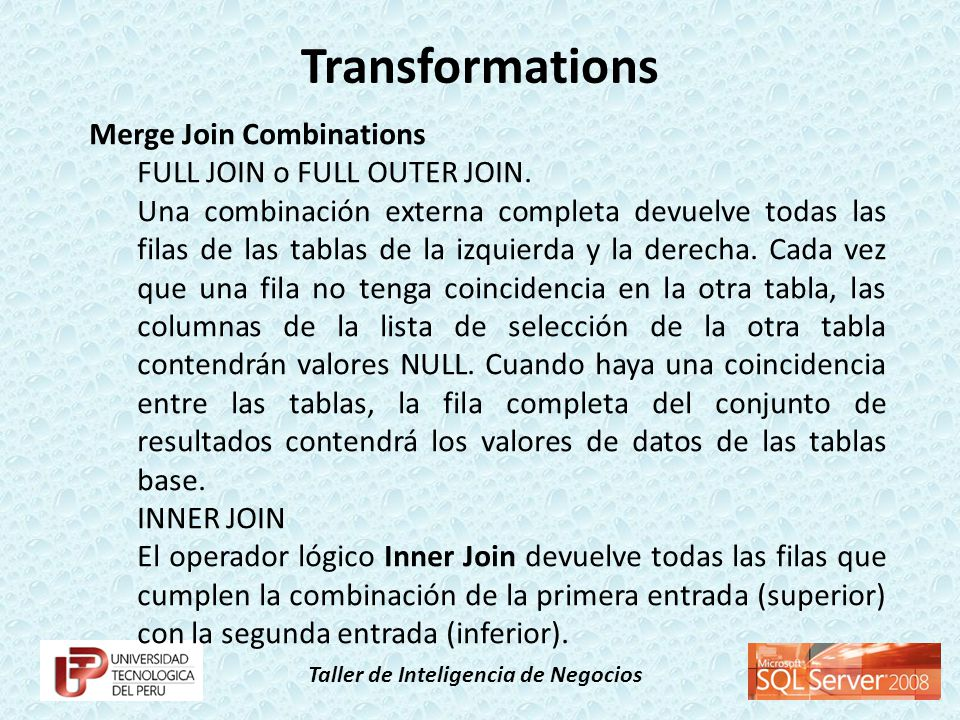 Transformations Merge Join Combinations FULL JOIN o FULL OUTER JOIN.