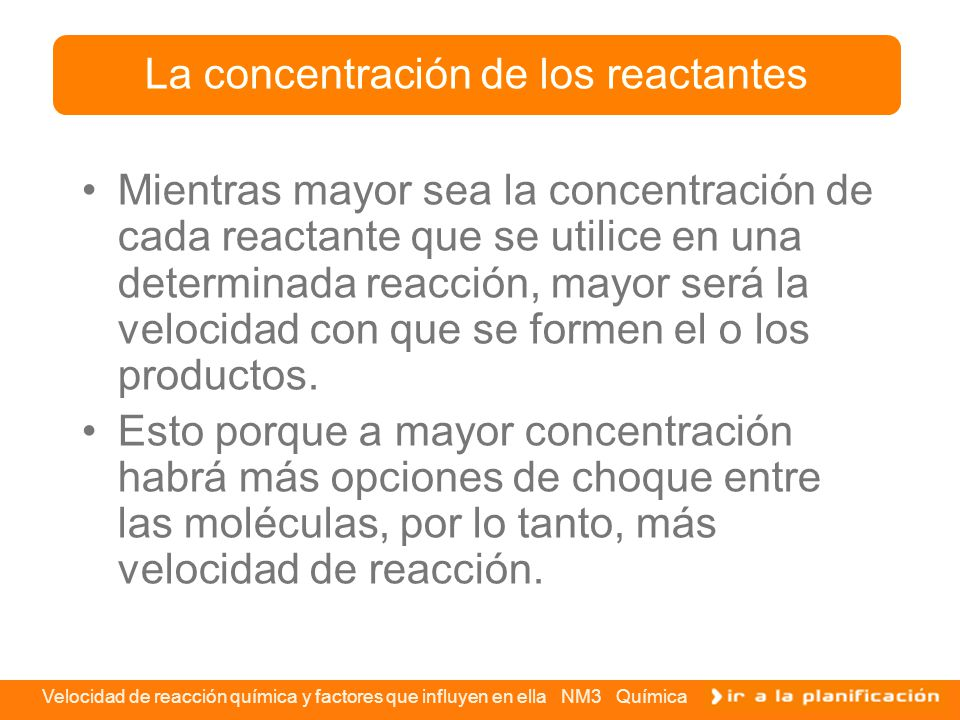 La concentración de los reactantes