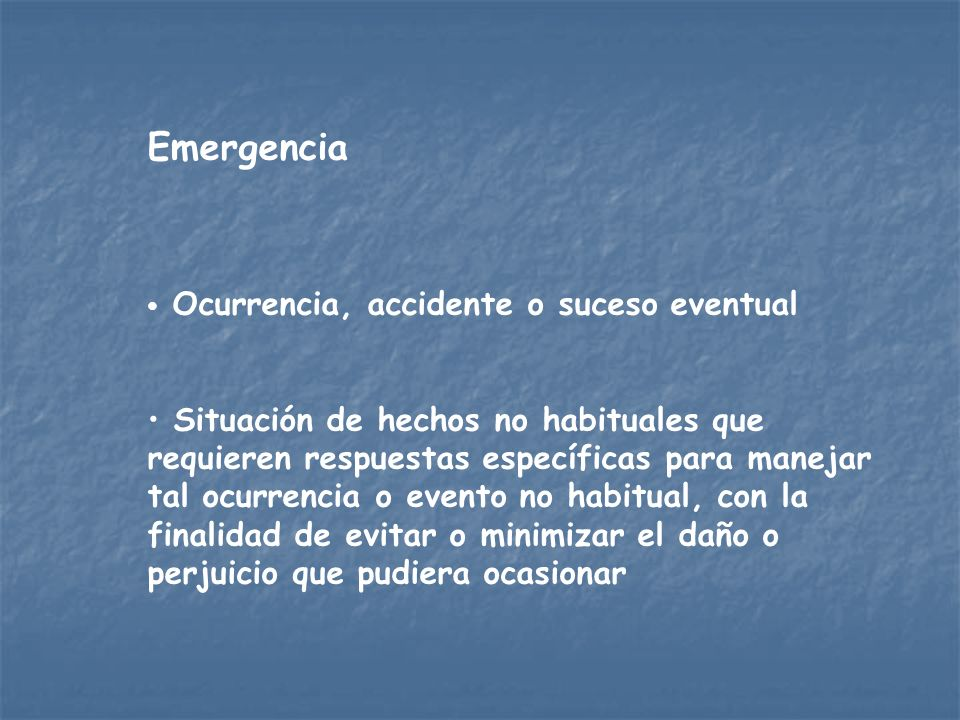 Emergencia Ocurrencia, accidente o suceso eventual.