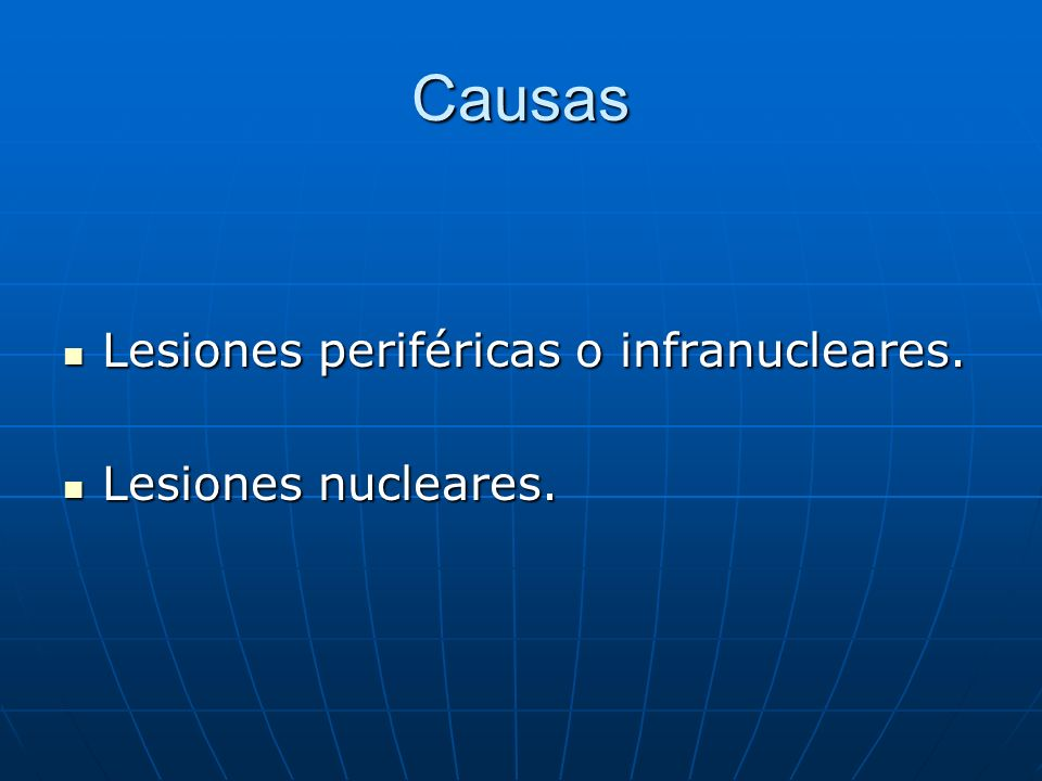 Causas Lesiones periféricas o infranucleares. Lesiones nucleares.