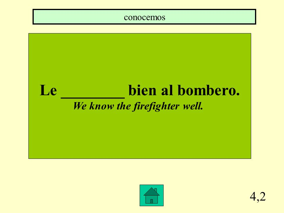 Le ________ bien al bombero. We know the firefighter well.