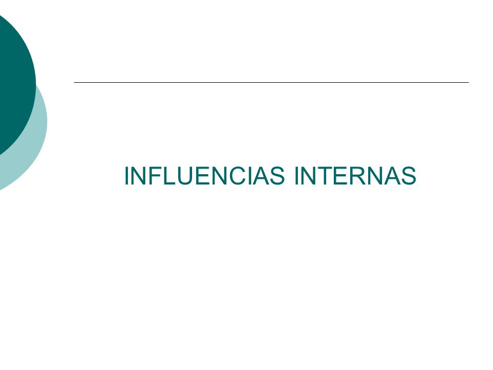 INFLUENCIAS INTERNAS