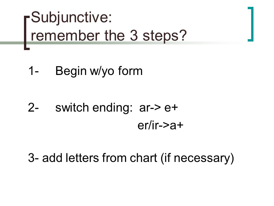 Subjunctive: remember the 3 steps