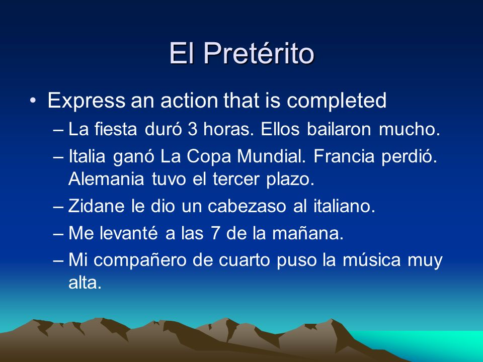 El Pretérito Express an action that is completed