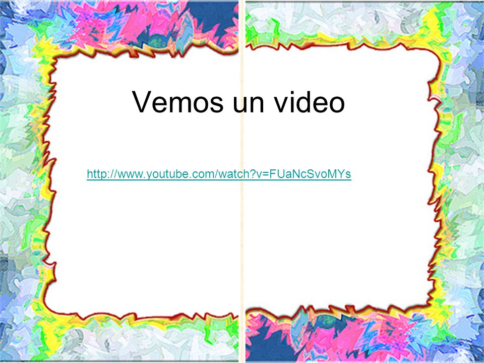 Vemos un video http://www.youtube.com/watch v=FUaNcSvoMYs