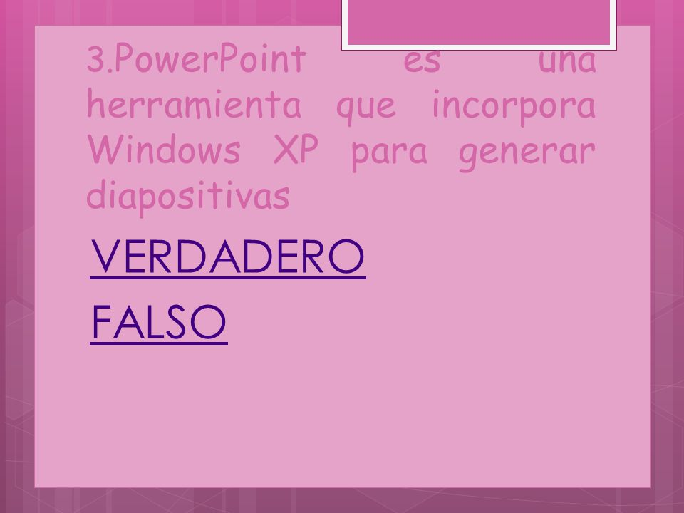 3.PowerPoint es una herramienta que incorpora Windows XP para generar diapositivas
