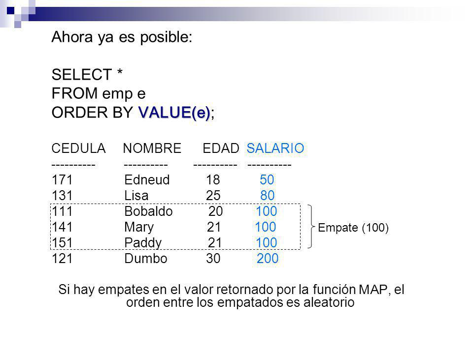 Ahora ya es posible: SELECT * FROM emp e ORDER BY VALUE(e);