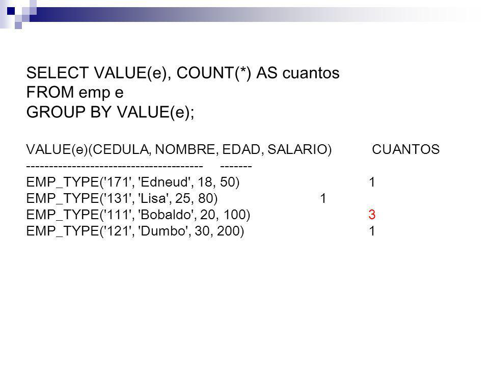 SELECT VALUE(e), COUNT(*) AS cuantos FROM emp e GROUP BY VALUE(e);