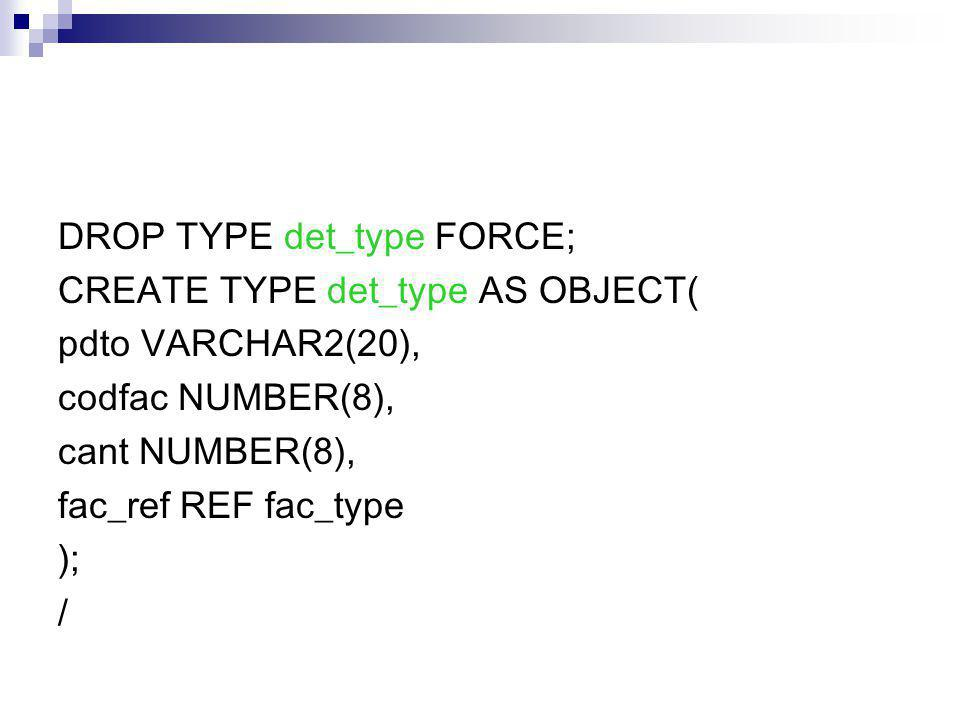DROP TYPE det_type FORCE;
