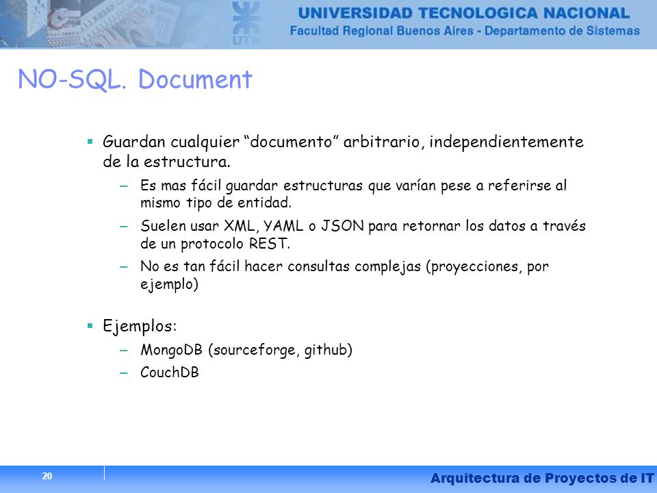 NO-SQL. Document Guardan cualquier documento arbitrario, independientemente de la estructura.