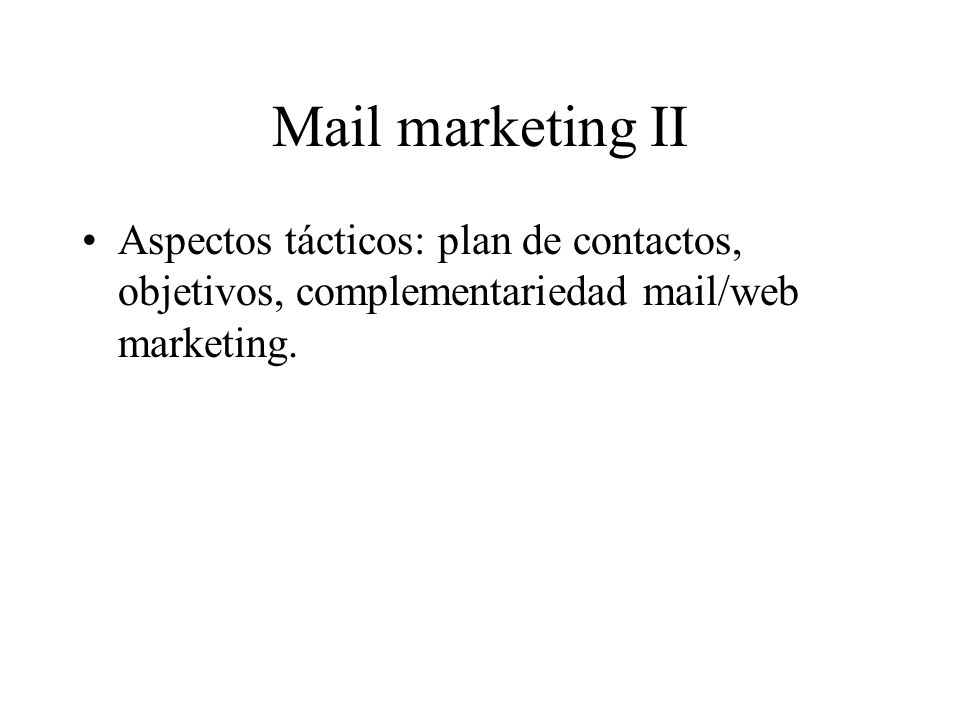 Mail marketing II Aspectos tácticos: plan de contactos, objetivos, complementariedad mail/web marketing.
